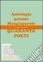 Quaranta poeti. Antologia premio Mangiaparole 2012-2013