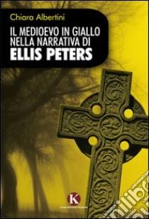 Il medioevo in giallo nella narrativa di Ellis Peters libro di Albertini Chiara