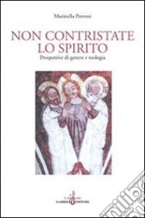 Non contristate lo Spirito. Prospettive di genere e teologia libro