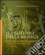 Il profumo della musica. Terenzio Gaetano Zardini musicista-compositore libro