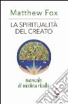 La spiritualità del creato. Manuale di mistica ribelle libro