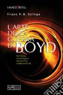 L'arte della guerra di John Boyd. Scienza, strategia, velocità, complessità libro di Osinga Frans P.