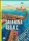 Salamina 480 a.C. La battaglia navale che salv� la Grecia