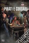 Pirati e corsari. Uomini e navi 1660-1830 libro