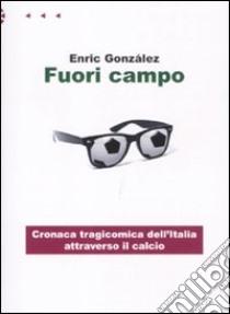Fuori campo. Cronaca tragicomica dell'Italia attraverso il calcio libro di Gonzáles Enric