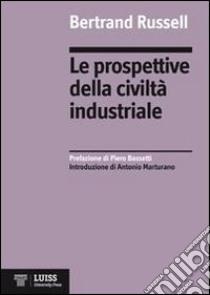 Le prospettive della civiltà industriale libro di Russell Bertrand