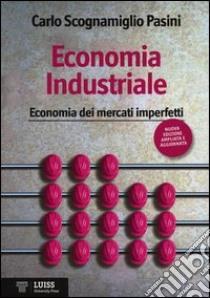 Economia industriale. Economia dei mercati imperfetti libro di Scognamiglio Pasini Carlo