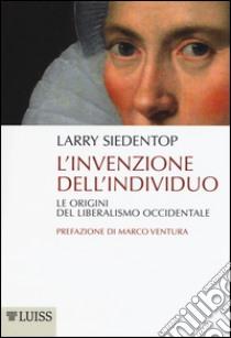 L'invenzione dell'individuo. Le origini del liberalismo occidentale libro di Siedentop Larry