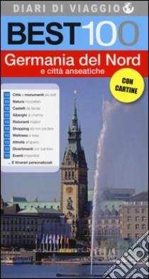 Best 100 Germania del Nord e città anseatiche libro di D'Angiolino Lia - Grifoni Cristina
