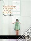 La Bambina che imparò a non parlare libro
