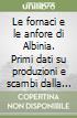Le fornaci e le anfore di Albinia. Primi dati su produzioni e scambi dalla costa tirrenica al mondo gallico. Atti del Seminario internazionale (Ravenna, 2006) libro