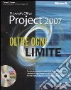 Microsoft Office Project 2007. Oltre ogni limite. Con CD-ROM