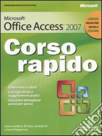 Microsoft Office Access 2007. Corso rapido libro di Lambert Steve - Lambert M. Dow - Preppernau Joan