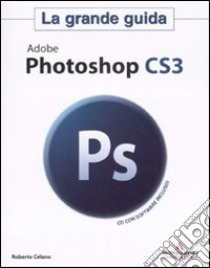 Adobe Photoshop CS3. La grande guida. Con CD-ROM libro di Celano Roberto