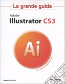 Adobe Illustrator CS3. La grande guida. Con CD-ROM libro di Discardi Matteo