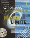 Microsoft Office 2007. Creare documenti. Oltre ogni limite: Word ed Excel-PowerPoint, VBA e XML. Con CD-ROM