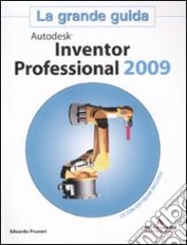 Autodesk Inventor Professional 2009. La grande guida. Con CD-ROM libro di Pruneri Edoardo
