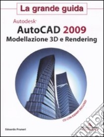 AutoCad 2009. Modellazione 3D e Rendering. La grande guida. Con CD-ROM libro di Pruneri Edoardo