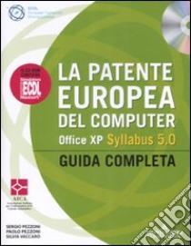 La patente europea del computer. Office XP. Syllabus 5.0. Guida completa. Con CD-ROM libro di Pezzoni Sergio - Pezzoni Paolo - Vaccaro Silvia