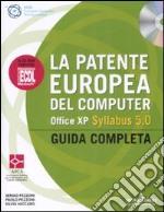 La patente europea del computer. Office XP. Syllabus 5.0. Guida completa. Con CD-ROM