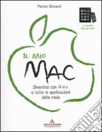 Il mio Mac. Divertirsi con iLife e tutte le applicazioni della mela libro di Discardi Matteo