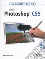 Adobe Photoshop CS5. La grande guida. Con DVD-ROM libro di Discardi Matteo