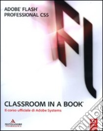 Adobe Flash professional CS5. Classroom in a book. Il corso ufficiale di Adobe Systems libro