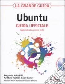 La grande guida Ubuntu. Guida ufficiale. Con CD-ROM libro di Mako Hill Benjamin - Helmke Matthew - Burger Corey