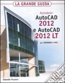 Autodesk Autocad 2012 e Autocad 2012 LT. La grande guida libro di Pruneri Edoardo