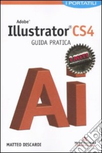 Adobe Illustrator CS4. Guida pratica libro di Discardi Matteo