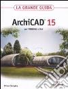 ArchiCAD 15. La grande guida libro