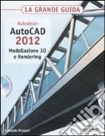 Autodesk. AutoCAD 2012. Modellazione 3D e Rendering. La grande guida. Con CD-ROM libro