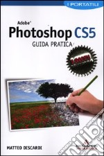 Adobe Photoshop CS5. Guida pratica libro di Discardi Matteo
