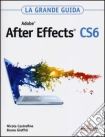 Adobe After Effects CS6. La grande guida libro di Castrofino Nicola - Gioffrè Bruno