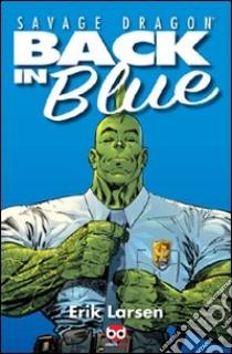 Back in blue. Savage Dragon libro di Larsen Erik