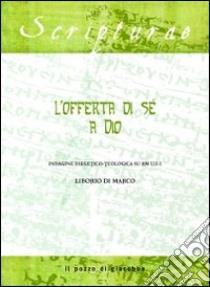 L'offerta di sé a Dio. Indagine esegetico-teologica su Rm 12, 1-2 libro di Di Marco Liborio