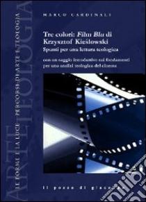 Tre colori: Film Blu di Krzysztof Kieslowski. Spunti per una lettura teologica libro di Cardinali Marco