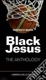 Black Jesus. The anthology libro