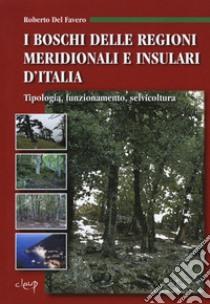 I boschi delle regioni meridionali e insulari d'Italia. Tipologia, funzionamento, selvicoltura. Con CD-ROM libro di Del Favero Roberto