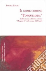 Il nome comune Torquemada. L'altra faccia del nome comune Maquiavel nella lingua del Brasile libro di Bagno Sandra