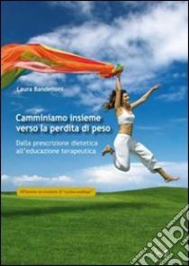 Camminiamo insieme verso... Dalla prescrizione dietetica all'educazione terapeutica libro di Bandelloni Laura