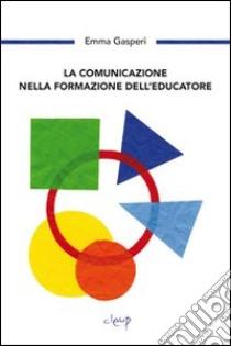 La comunicazione nella formazione dell'educazione libro di Gasperi Emma
