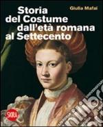 Storia del costume dall'età romana al Settecento libro