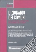 Dizionario dei comuni, delle circostrizioni amministrative, delle frazioni e delle localit libro