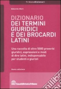 Dizionario dei termini giuridici e dei brocardi latini libro di Mori Edoardo