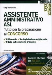 Assistente amministrativo ASL. Con CD-ROM libro di Tramontano Luigi