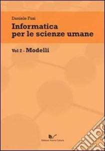 Informatica per le scienze umane. Vol. 2: Modelli libro di Fusi Daniele