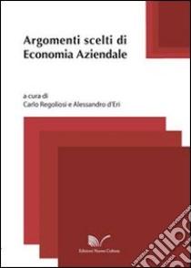 Argomenti scelti di economia aziendale libro di Regoliosi Carlo; D'Eri Alessandro