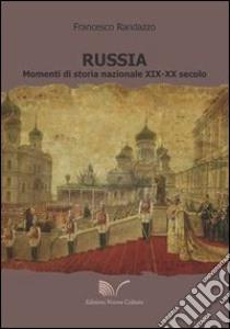 Russia. Momenti di storia nazionale XIX-XX secolo libro di Randazzo Francesco