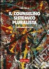 Il counseling sistemico pluralista. Dalla teoria alla pratica libro